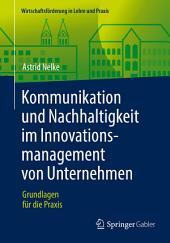 Kommunikation und Nachhaltigkeit im Innovationsmanagement von Unternehmen: Grundlagen für die Praxis