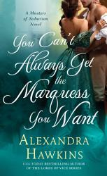 You Can T Always Get The Marquess You Want Book PDF