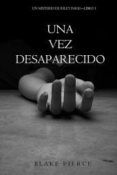 Una Vez Desaparecido (Un Misterio De Riley Paige—Libro 1)