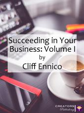 Succeeding in Your Business: Volume I: Volume 1