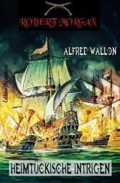 Robert Morgan - Heimtückische Intrigen: Band 3 der Piratenserie