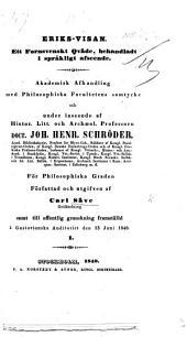 Eriks-visan. Ett fornsvenskt qväde, behandladt i språkligt afseende. Akademisk Afhandling. Præs. J. H. Schröder