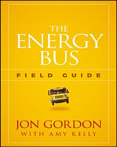 The Energy Bus Field Guide Book