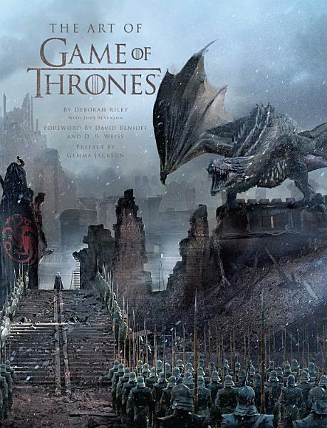 Download The Art of Game of Thrones  the official book of design from Season 1 to Season 8 Book