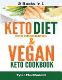 Keto Diet For Beginners AND Vegan Keto Cookbook PDF