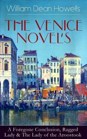 THE VENICE NOVELS: A Foregone Conclusion, Ragged Lady & The Lady of the Aroostook