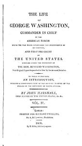 The Life of George Washington: Commander in Chief of the American Forces During the War which Established the Independence of His Country, and First President of the United States. Compiled Under the Inspection of the Hon. Bushrod Washington from Original Papers ... to which is Prefixed, an Introduction Containing a Compendious View of the Colonies Planted by the English on the Continent of North America, Volume 4