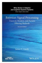 Bayesian Signal Processing: Classical, Modern, and Particle Filtering Methods, Edition 2