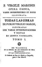 Todas las obras de Publio Virgilio Maron, ilustradas con varias interpretaciones y notas en lengua castellana: 1