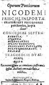 Operum poeticorum Nicodemi Frischlini ... pars scenica, etc