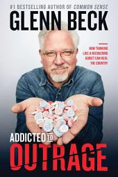 Addicted to Outrage: How Thinking Like a Recovering Addict Can Heal the Country