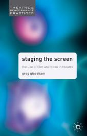 Staging the Screen: The Use of Film and Video in Theatre