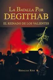 La Batalla Por DEGITHAB: EL REINADO DE LOS VALIENTES