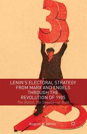 Lenin's Electoral Strategy from Marx and Engels through the Revolution of 1905: The Ballot, the Streets—or Both
