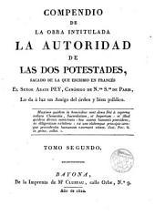 Compendio de la obra intitulada la Autoridad de las dos Potestades, sacado de la que escribió en francés el Sr. Abate ---