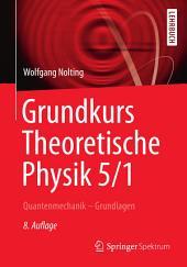 Grundkurs Theoretische Physik 5/1: Quantenmechanik - Grundlagen, Ausgabe 8