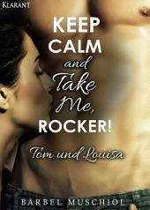 Keep Calm and Take Me, Rocker. Tom und Louisa