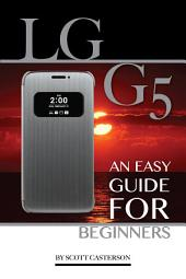 Lg G5: An Easy Guide for Beginners