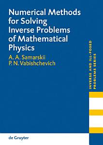 Numerical Methods for Solving Inverse Problems of Mathematical Physics PDF