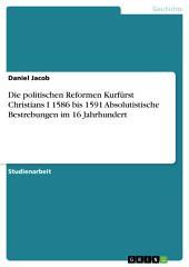Die politischen Reformen Kurfürst Christians I 1586 bis 1591 Absolutistische Bestrebungen im 16 Jahrhundert
