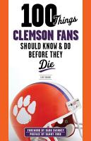 100 Things Clemson Fans Should Know   Do Before They Die PDF