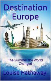 Destination Europe: The Summer the World Changed
