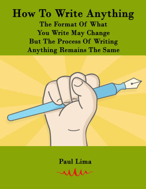 How To Write Anything  The Format Of What You Write May Change But The Process Of Writing Anything Remains The Same