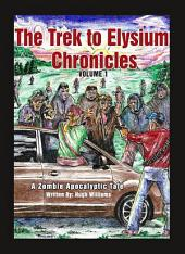 The Trek to Elysium Chronicles: Volume 1: An Zombie Apocalypse Story