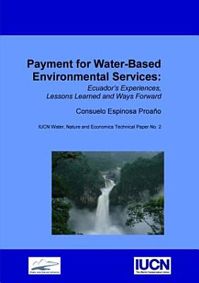Payment for water based environmental services   Ecuador s experiences  lessons learned and ways forward PDF