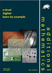 O-level Additional Mathematics Higher Learn-by-Example (Yellowreef)