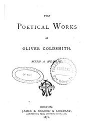 The Poetical Works of Oliver Goldsmith: With a Memoir