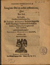 Theses theologicæ de imaginis Dei in nobis restitutione,: quas ... sub præsidio ... Iacobi Arminii ...