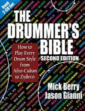 The Drummer's Bible: How to Play Every Drum Style from Afro-Cuban to Zydeco