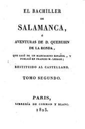 El Bachiller De Salamanca, ó Aventuras De D. Querubin De La Ronda, Que Sacó De Un Manuscrito Espanol, Y Publicó En Frances M. Lesage; Restituido Al Castellano: Volumen 2