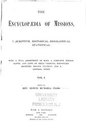 The Encyclopædia of Missions: Descriptive, Historical, Biographical, Statistical. With a Full Assortment of Maps, a Complete Bibliography, an Lists of Bible Versions ...
