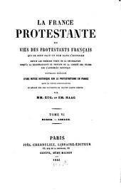 La France protestante ou vies des protestants français qui se sont fait un nom dans l'histoire: depuis les premiers temps de la réformation jusqu'à la reconnaissance du principe de la liberté des cultes par l'Assemblée Nationale blée Nationale. Huber - Lesage, Volume6