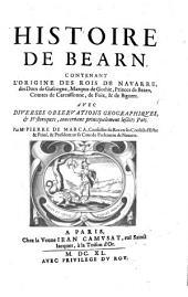Histoire De Bearn, Contenant L'Origine Des Rois De Navarre, des Ducs de Gascogne, Marquis de Gothie, Princes de Bearn, Comtes de Carcassonne, de Foix, & de Bigorre