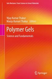 Polymer Gels: Science and Fundamentals