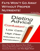 Fats Won't Go Away Without Proper Nutrients!