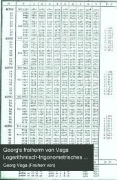 Georg's freiherrn von Vega Logarithmisch-trigonometrisches handbuch