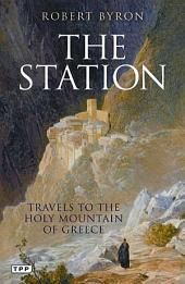 Station, The: Travels to the Holy Mountain of Greece