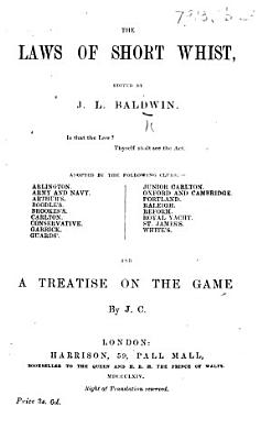 The Laws of Short Whist  Edited by J  L  Baldwin     And a Treatise on the Game  by J  C   i e  James Clay   PDF