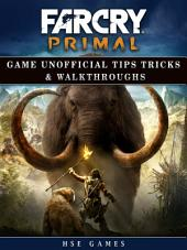 Far Cry Primal Game Unofficial Tips Tricks & Walkthroughs