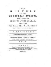 The History of the Herculean Straits, Now Called the Straits of Gibraltar: Including Those Ports of Spain and Barbary that Lie Contiguous Thereto : in Two Volumes ; Illustrated with Copper Plates, Volume 2