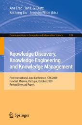 Knowledge Discovery, Knowledge Engineering and Knowledge Management: First International Joint Conference, IC3K 2009, Funchal, Madeira, Portugal, October 6-8, 2009, Revised Selected Papers