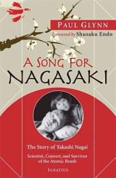 A Song for Nagasaki: The Story of Takashi Nagai: Scientist, Convert, and Survivor of the Atomic Bomb