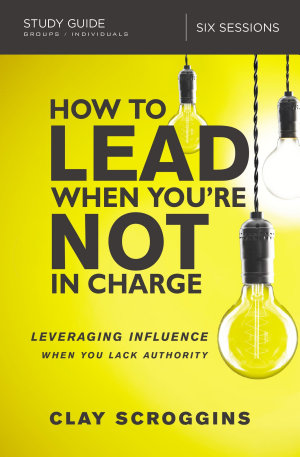 How to Lead When You re Not in Charge Study Guide