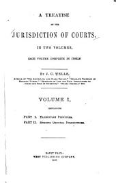 A Treatise on the Jurisdiction of Courts: In Two Volumes, Each Volume Complete in Itself, Volume 1
