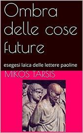 Ombra delle cose future. Esegesi laica delle lettere paoline