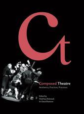 Composed Theatre: Aesthetics, Practices, Processes